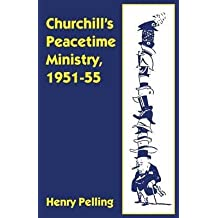 [Churchill's Peacetime Ministry, 1951-55] (By: Henry Pelling) [published: January, 1997]