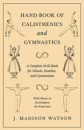Hand-Book of Calisthenics and Gymnastics - A Complete Drill-Book for Schools, Families, and Gymnasiums - With Music to Accompany the Exercises