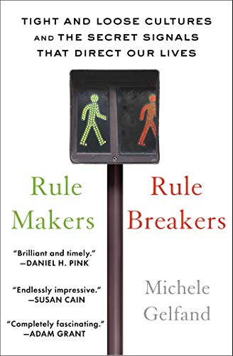 Rule Makers, Rule Breakers: How Tight and Loose Cultures Wire Our World por Michele Gelfand