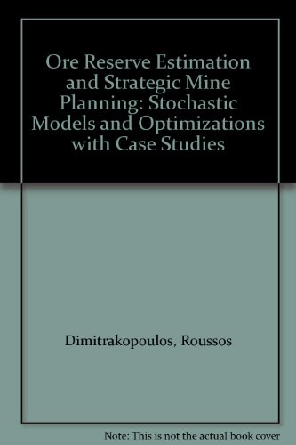 (Ore Reserve Estimation and Strategic Mine Planning: Stochastic Models and Optimizations with Case Studies)