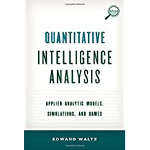 Quantitative Intelligence Analysis: Applied Analytic Models, Simulations, and Games (Security and Professional Intelligence Education)