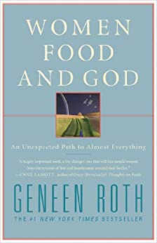 Women Food and God: An Unexpected Path to Almost Everything (English Edition) par [Roth, Geneen]