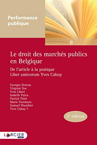 Le droit des marchés publics en Belgique: De l'article à la pratique par Georges Dereau