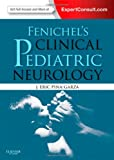 Fenichel's Clinical Pediatric Neurology: A Signs and Symptoms Approach (Expert Consult - Online and Print), 7e