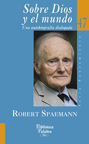 Sobre Dios y el mundo (Biblioteca Palabra) por Robert Spaemann