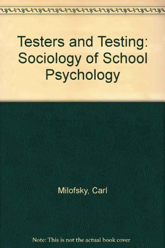 Testers and Testing: The Sociology of School Psychology by Carl Milofsky (1989-08-02)