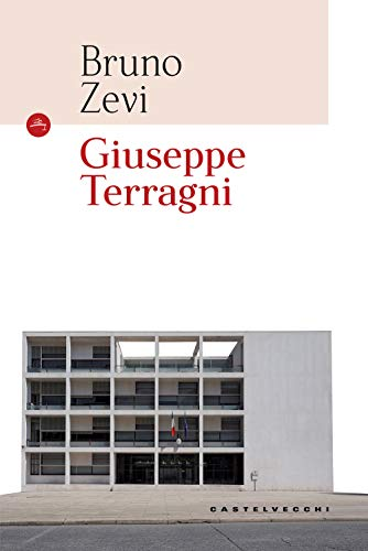 Giuseppe Terragni. Ediz. illustrata (Le Navi)