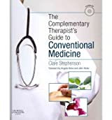 The Complementary Therapist's Guide to Conventional Medicine: A Textbook and Study Course, 1e: Written by Clare Stephenson MA(Cantab) BM BCh(Oxon) MSc(Publi, 2011 Edition, (1 Har/Cdr) Publisher: Churchill Livingstone [Hardcover]