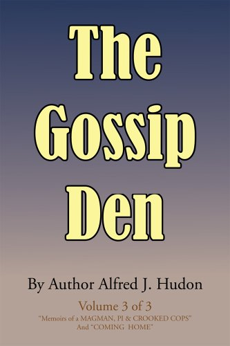 "The Gossip Den : Volume 3 of 3 ""Memoirs of a MAGMAN, PI & CROOKED COPS"" And ""COMING  HOME"". (English Edition)"