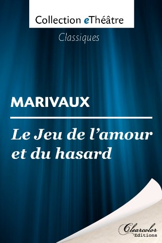 Livre gratuits en ligne Le Jeu de l'amour et du hasard - Marivaux pdf