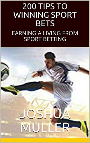 200 TIPS TO WINNING SPORT BETS: EARNING A LIVING FROM SPORT BETTING (English Edition)