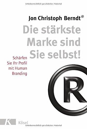 Die stärkste Marke sind Sie selbst!: Schärfen Sie Ihr Profil mit Human Branding. - Aktualisierte Neuauflage 2017