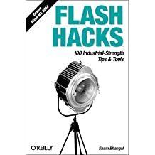 Flash Hacks: 100 Industrial-Strength Tips & Tools by Sham Bhangal (2004-05-01)