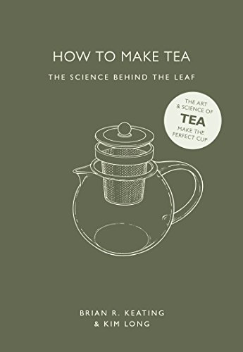 How to Make Tea : The Science Behind the Leaf par Brian R. Keating