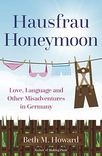Hausfrau Honeymoon: Love, Language, and Other Misadventures in Germany (English Edition)