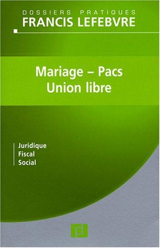 Mariage, PACS et Union libre : Juridique, fiscal, social