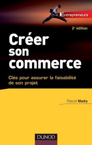 Créer son commerce - 2e éd. - Clés pour assurer la faisablité de son projet par Pascal Madry