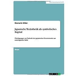 Japanische Teeästhetik als symbolisches Kapital: Überlegungen zur Ästhetik der japanischen Teezeremonie aus soziologischer Sicht