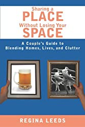Sharing a Place Without Losing Your Space: A Couple's Guide to Blending Homes, Lives, and Clutter