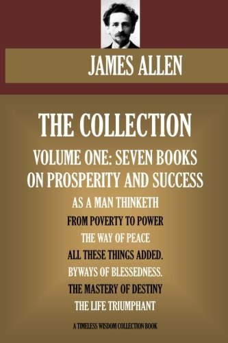 James Allen Collection Volume One: Seven Books on Happiness, Success and Prosperity (Timeless Wisdom Collection)
