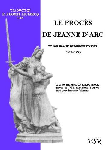 Le procès de Jeanne d'Arc, et son procès de réhabilitation.