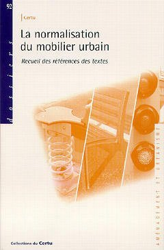La normalisation du mobilier urbain : recueil des références des textes