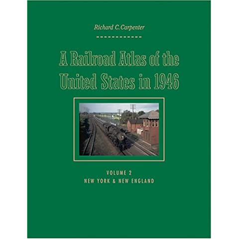 A Railroad Atlas of the United States in 1946: Volume 2: New York & New England (Creating the North American Landscape)