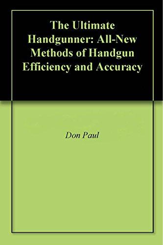Descargar gratis The Ultimate Handgunner: All-New Methods of Handgun Efficiency and Accuracy Epub