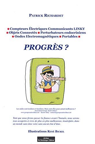Descargar Libro Progrès ? Compteurs Electriques Communicants Linky  Objets Connectés  Perturbateurs endocriniens  Ondes électromagnétiques Portables de Richardet Patrick
