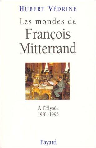 Les mondes de François Mitterrand : À l'Élysée, 1981-1995