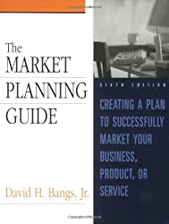 The Market Planning Guide: Creating a Plan to Successfully Market Your Business, Product or Service