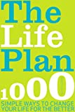 The Life Plan: 700 Simple Ways to Change Your Life for the Better