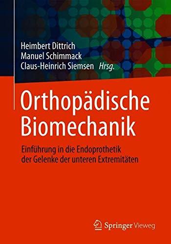 Orthopädische Biomechanik: Einführung in die Endoprothetik der Gelenke der unteren Extremitäten