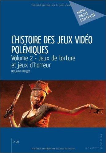 L'Histoire des jeux vidéo polémiques - Volume 2 de BERGET BENJAMIN ( 18 mai 2014 ) par BERGET BENJAMIN