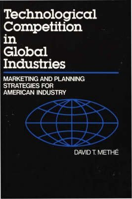 [Technological Competition in Global Industries: Marketing and Planning Strategies for American Industry] (By: David T. Methe) [published: February, 1991]