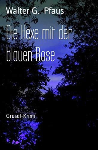 Rose-hexe (Die Hexe mit der blauen Rose: Grusel-Krimi)