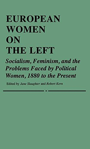 European Women on the Left: Socialism, Feminism and the Problems Faced by Political Women, 1880 to the Present (Contributions in Ethnic Studies,) by Jane Slaughter (27-Aug-1981) Hardcover