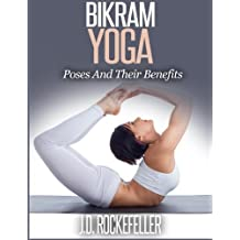 Bikram Yoga: Poses And Their Benefits by J. D. Rockefeller (2015-06-25)