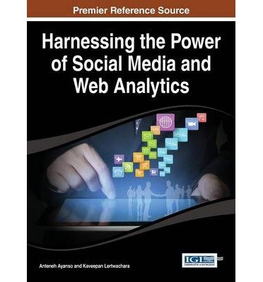 [(Harnessing the Power of Social Media and Web Analytics )] [Author: Anteneh Ayanso] [Feb-2014]