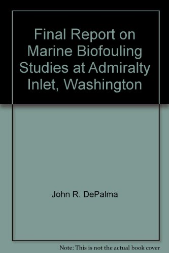 Admiralty Inlet (Final Report on Marine Biofouling Studies at Admiralty Inlet, Washington)