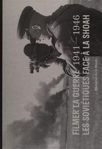 Filmer la guerre 1941-1946 : Les Sovitiques face  la Shoah