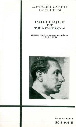 Politique et tradition : Julius Evola dans le sicle, 1898-1974