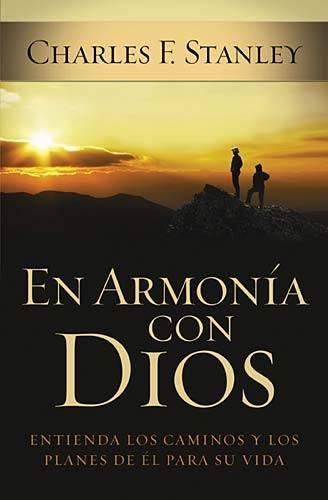 En Armonia Con Dios: Como Entender Los Caminos y Planes de Dios Para Su Vida por Charles F. Stanley