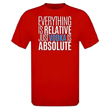 Tee shirt Everything Is Relative Just Vodka Is Absolute by Shirtcity