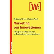 Marketing von Innovationen: Strategien und Mechanismen zur Durchsetzung von Innovationen