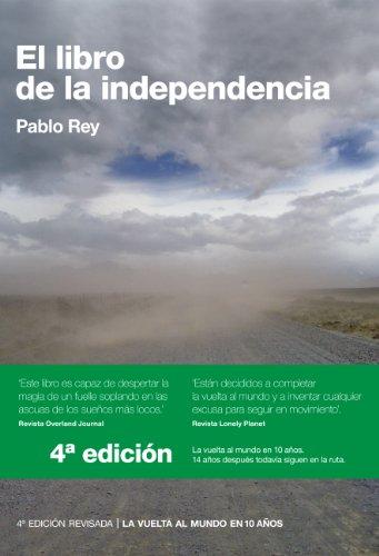 El Libro de la Independencia: Sur de Europa, Turquía, Siria, Jordania, Egipto (La Vuelta al Mundo en 10 Años) por Pablo Rey