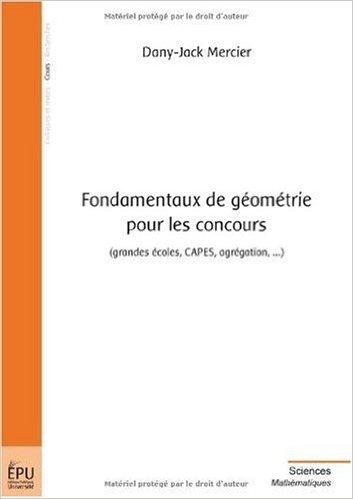 Fondamentaux de géométrie pour les concours (grandes écoles, CAPES, agrégation, ...) de Mercier Dany-Jack ( 24 septembre 2009 )