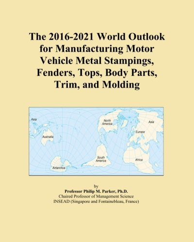 The 2016-2021 World Outlook for Manufacturing Motor Vehicle Metal Stampings, Fenders, Tops, Body Parts, Trim, and Molding (Body-trim Molding)