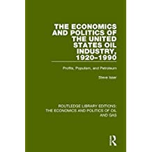 The Economics and Politics of the United States Oil Industry, 1920-1990: Profits, Populism and Petroleum (Routledge Library Editions: the Economics and Politics of Oil and Gas)
