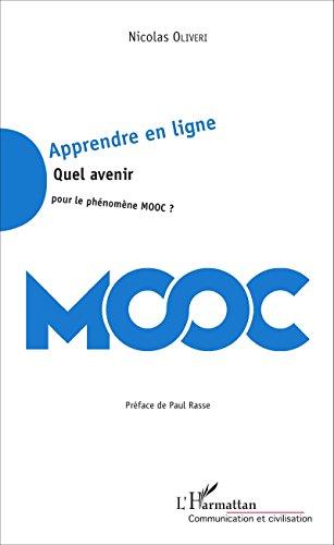Apprendre en ligne : quel avenir pour le phénomène MOOC ? / Nicolas Oliveri ; préface de Paul Rasse.- Paris : l'Harmattan , DL 2016, cop. 2016